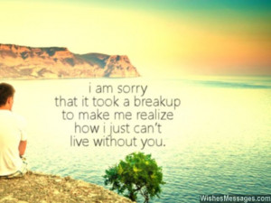 ... took a breakup to make me realize how I just can't live without you