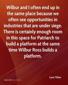 ... to build a platform at the same time Wilbur Ross builds a platform