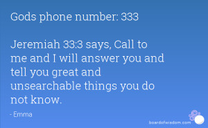 Gods phone number: 333 Jeremiah 33:3 says, Call to me and I will ...