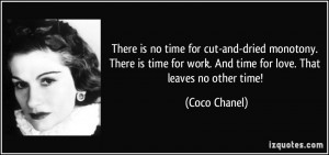 no time for cut-and-dried monotony. There is time for work. And time ...