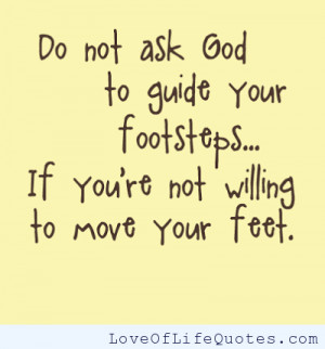 Do not ask god to guide footsteps if...