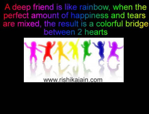 deep friend is like rainbow, when the perfect amount of happiness ...