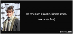 very much a lead by example person. - Alexandra Paul