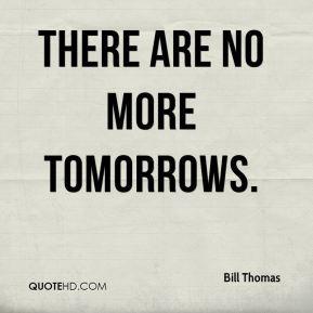 More Bill Thomas Quotes
