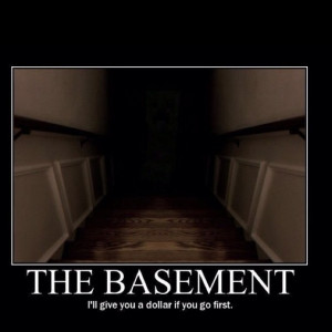 The basement....scary!!!