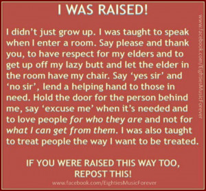 ... Grand, Paw Paw and Big Mama for raising me to have respect for others