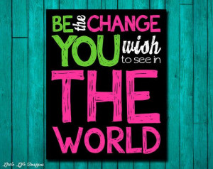 Teen Room Decor. Classroom Decor. Inspirational Quote. Be the Change ...
