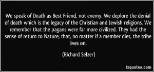 of Death as Best Friend, not enemy. We deplore the denial of death ...