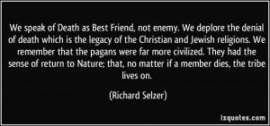 of Death as Best Friend, not enemy. We deplore the denial of death ...