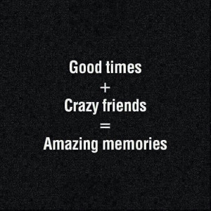 Amazing Friends Make The Best Memories