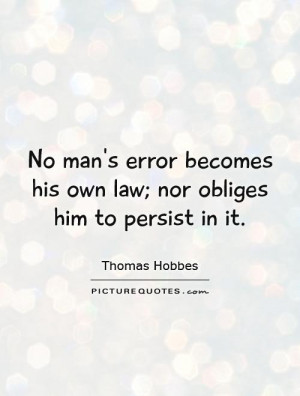 ... becomes his own law; nor obliges him to persist in it Picture Quote #1