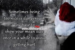 Sometimes being too nice is dangerous…you have to show your mean ...