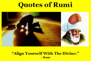 Rumi Quotes - Align yourself with The Divine - Jalal ad-Din Rumi ...