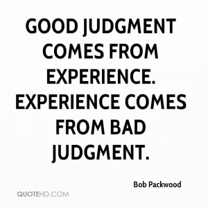 good-judgment-comes-from-experience-experience-comes-from-bad-judgment ...