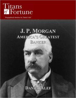 Morgan: America's Greatest Banker