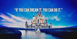 "... of Walt Disney Company: ""If you can dream it, you can do it"
