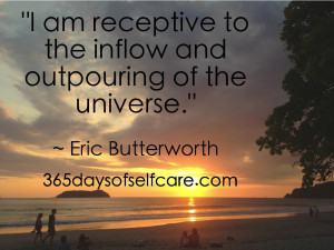 """am receptive to the inflow and outpouring of the universe."""" ~ Eric ..."""