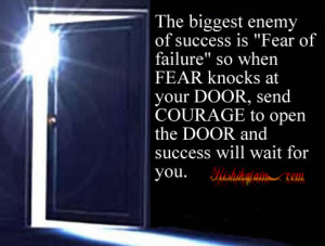 "The biggest enemy of success is ""Fear of failure"" so when FEAR ..."