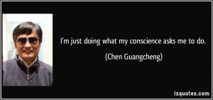 quote-i-m-just-doing-what-my-conscience-asks-me-to-do-chen-guangcheng ...