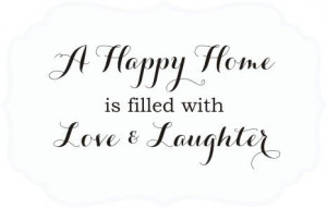 Happy Home...is filled with Love and Laughter