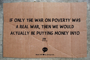 if only the war on poverty was a real war then we would be putting ...