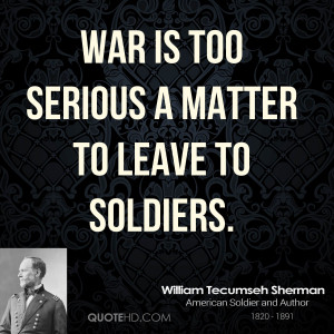 william-tecumseh-sherman-william-tecumseh-sherman-war-is-too-serious ...
