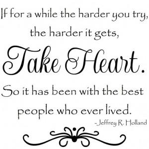 Take heart.
