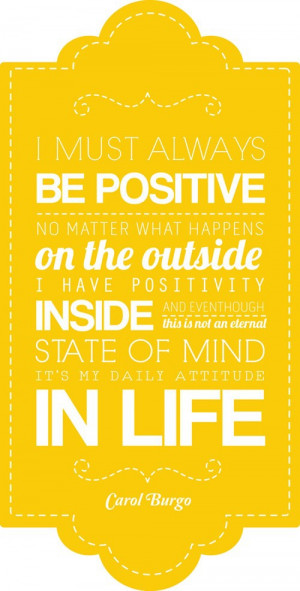 must always be positive no matter what happens on the outside i have ...