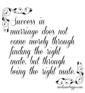 Success in marriage does not come merely through finding the right ...