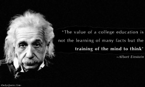... Education is not the learning many facts but the training of mind to