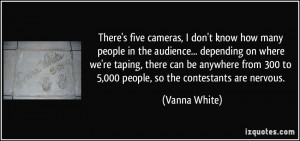 cameras, I don't know how many people in the audience... depending ...