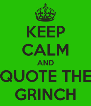 KEEP CALM AND QUOTE THE GRINCH