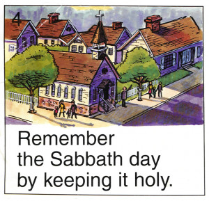 Remember the sabbath day by keeping it holy