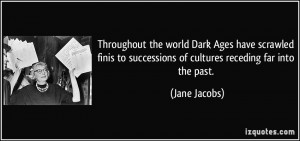 ... to successions of cultures receding far into the past. - Jane Jacobs