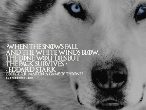When the snows fall and the white winds blow, the lone wolf dies but ...