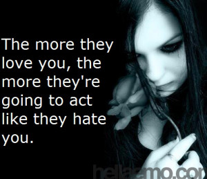 ... more they love you, the more they're going to act like they hate you
