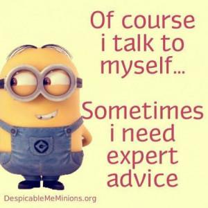talk to myself sometimes i need expert advice # minion # funny # humor ...
