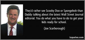 or Spongebob than Daddy talking about the latest Wall Street Journal ...