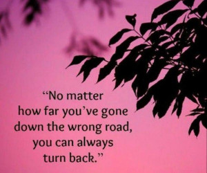 the road quotes no matter how far you ve gone down the wrong road top ...