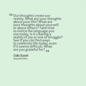 Quotes Picture: our thoughts create our reality what are your thoughts ...