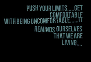 Quotes Picture: push your limitsget comfortable with being ...