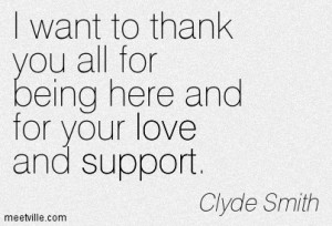 ... You All For Being Here And For Your Love And Support. - Clyde Smith