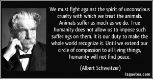 We must fight against the spirit of unconscious cruelty with which we ...