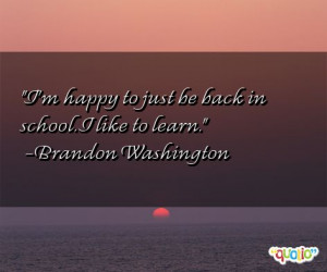 happy to just be back in school. I like to learn. -Brandon ...