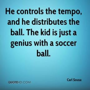 He controls the tempo, and he distributes the ball. The kid is just a ...