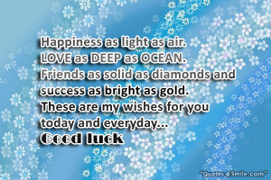 These are my Good Luck Wishes for you today and everyday…