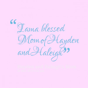 Quotes Picture: i am a blessed mom of hayden and haleigh