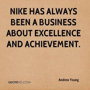 ... - Nike has always been a business about excellence and achievement
