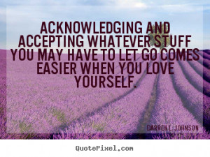 Darren L. Johnson Quotes - Acknowledging and accepting whatever stuff ...