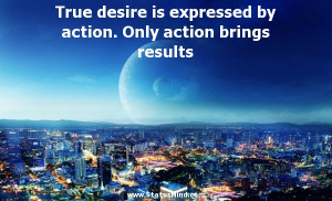 ... by action. Only action brings results - Clever Quotes - StatusMind.com